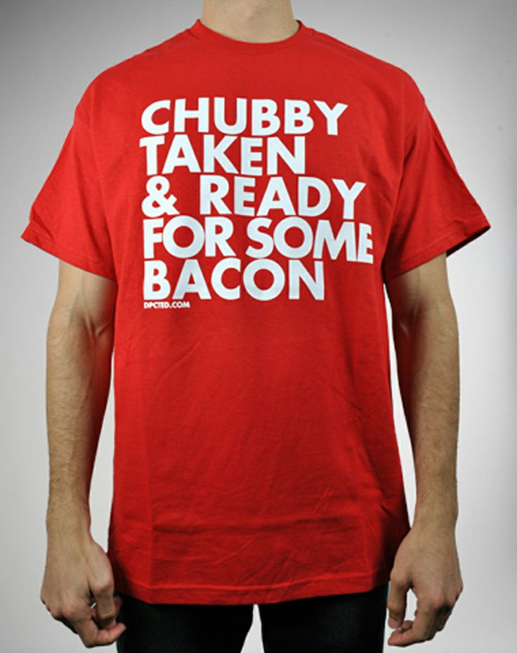 Chubby, Taken , & Ready for some bacon. I totally want to get my boyfriend this lol