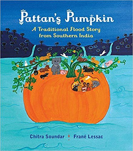 Pattan's Pumpkin: An Indian Flood Story: Chitra Soundar, Frane Lessac: 9/17