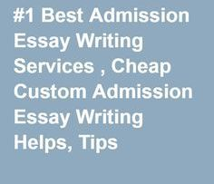 best admission essay writing services cheap custom admission  best admission essay writing services cheap custom admission essay writing helps tips admission essay writing blog tips writing help and