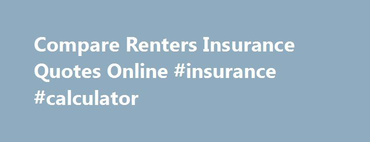 Compare Renters Insurance Quotes Online #insurance #calculator http://insurances.nef2.com/compare-renters-insurance-quotes-online-insurance-calculator/  #renter s insurance # QuoteWizard Makes Renters Insurance Easy Learn How to Save More on Renters Insurance Renters Insurance Quotes There are all sorts of reasons people refuse to buy renters insurance–let alone regularly compare renters insurance quotes. A common one is that they believe that their landlord's insurance covers them, their…