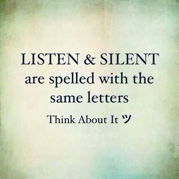 listen and silent have the same letters | Listen and silent are spelled with the same letters. Think about it.