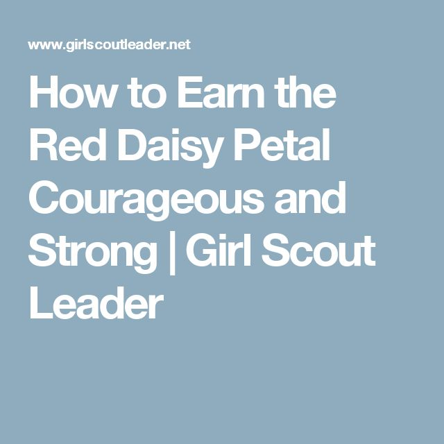 How to Earn the Red Daisy Petal Courageous and Strong | Girl Scout Leader