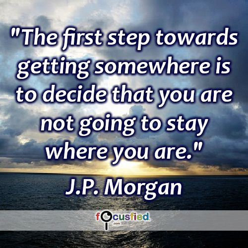 """The first step towards getting somewhere is to decide that you are not going to stay where you are."" #quote #inspire #motivate #inspiration #motivation #lifequotes #quotes #youareincontrol #Getstarted #justdoit #dontlimityourself #focusfied #perspective"