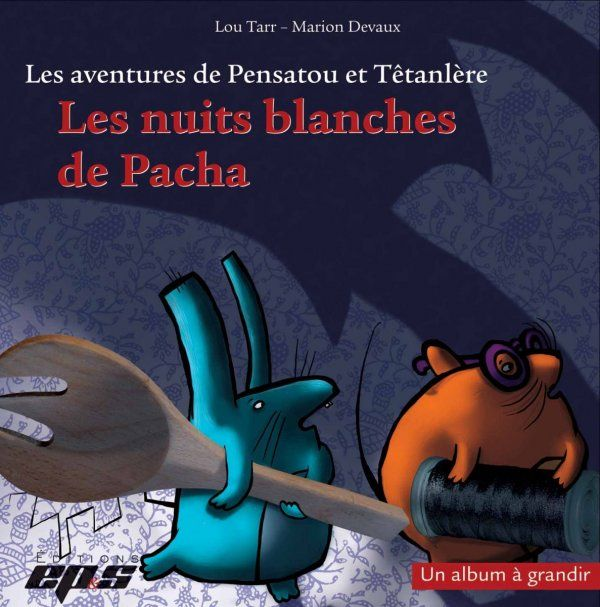 Une aventure de Pensatou et Têtanlère : Les nuits blanches de Pacha (Chapitre complet pour impression - École Pierre Perret Port-Launay