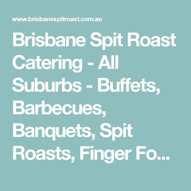 Brisbane Spit Roast Catering - All Suburbs - Buffets, Barbecues, Banquets, Spit Roasts, Finger Food and more! A menu to suit every taste and occasion