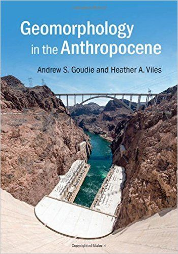 Geomorphology in the Anthropocene: Andrew S. Goudie, Heather A. Viles: 9781107139961: Amazon.com: Books