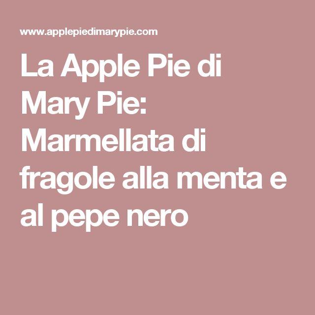 La Apple Pie di Mary Pie: Marmellata di fragole alla menta e al pepe nero