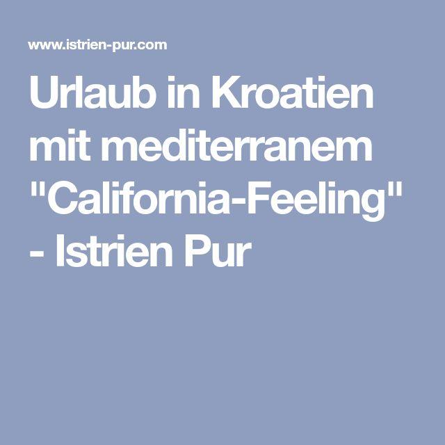 "Urlaub in Kroatien mit mediterranem ""California-Feeling"" - Istrien Pur"
