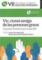 Vic, ciutat amiga de les persones grans: converses ciutadanes per al segle XXI