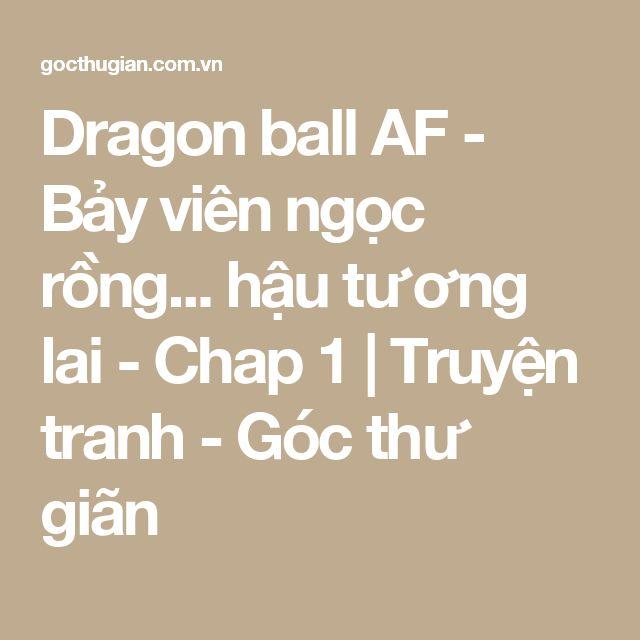 Dragon ball AF - Bảy viên ngọc rồng... hậu tương lai - Chap 1 | Truyện  tranh - Góc thư giãn | son goku | Pinterest | Son goku, Goku và Dragon ball