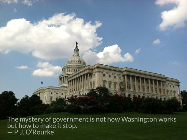The mystery of government is not how Washington works but how to make it stop. -- P. J. O'Rourke