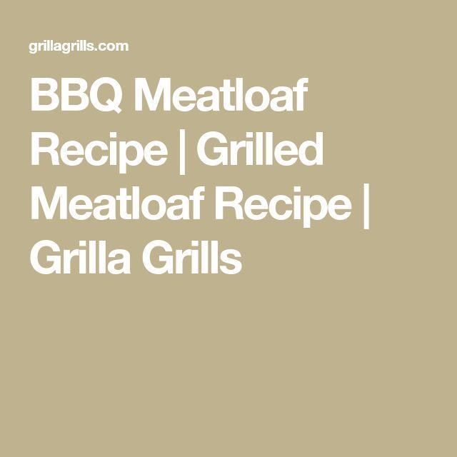 BBQ Meatloaf Recipe | Grilled Meatloaf Recipe | Grilla Grills