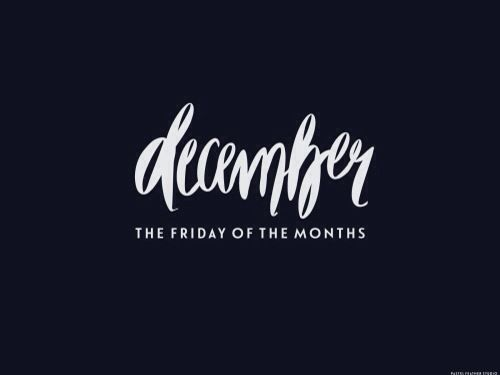 December the FRIDAY of the Months!