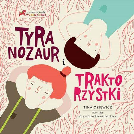 """Tina Oziewicz, """"Tyranozaur i traktorzystki"""", il. Ola Woldańska-Płocińska, Czerwony Konik, Kraków 2013."""