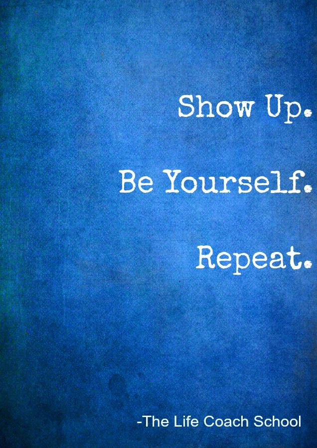 Show Up Be Yourself Repeat Brooke Castillo Find More Impressive Life Coaching Quotes