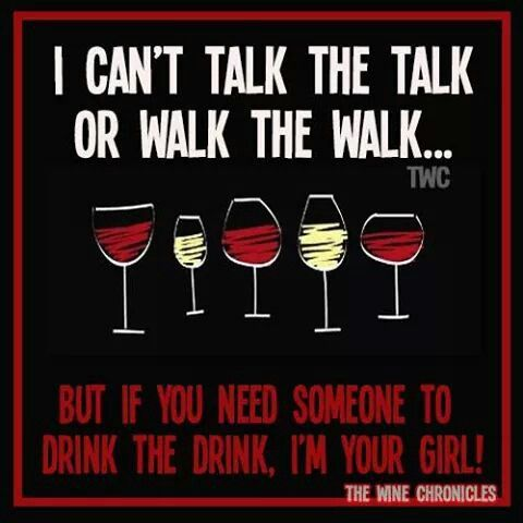 "Wine Ponder - Talk the Talk...Walk the Walk..... Wine the Wine! ""....if you want someone to drink the drink....I'm your girl!"" __[TheWineChronicles/FB] #wino (Wine glass Illustration Quotes) #cBlack & #cRed"