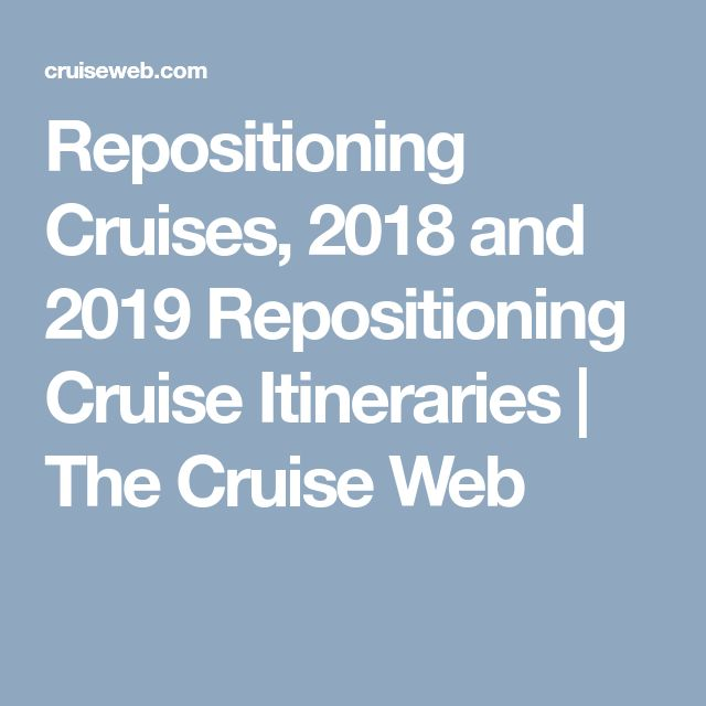Repositioning Cruises, 2018 and 2019 Repositioning Cruise Itineraries | The Cruise Web