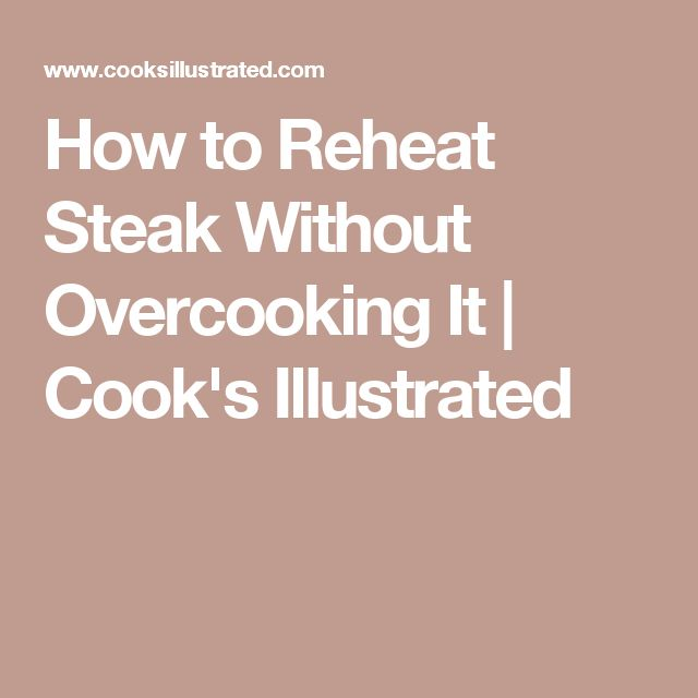 How to Reheat Steak Without Overcooking It | Cook's Illustrated