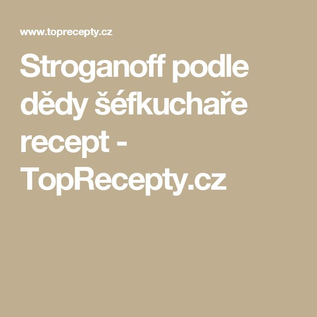 Stroganoff podle dědy šéfkuchaře recept - TopRecepty.cz
