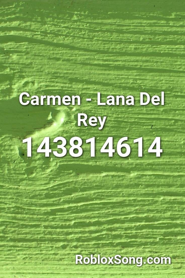 Carmen Lana Del Rey Roblox Id Roblox Music Codes In 2020