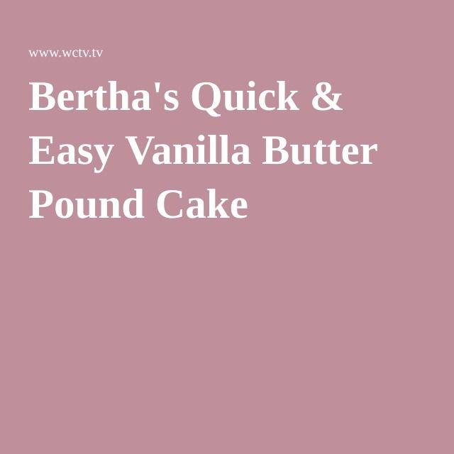 Bertha S Quick Easy Vanilla Butter Pound Cake