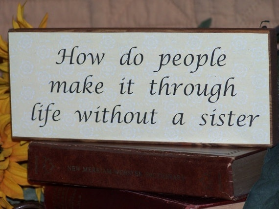 44 Best Images About I Love My Sisters On Pinterest
