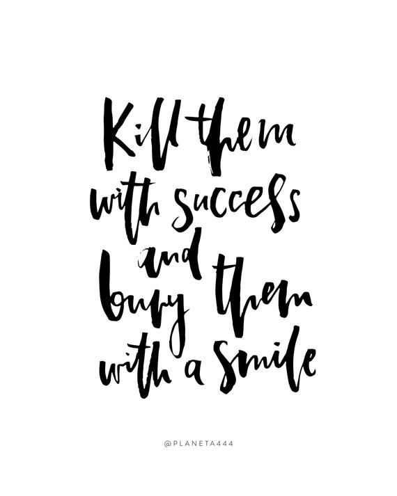 Kill Them With Success Bury With A Smile Inspirational Quote Etsy Kill Them With Success Inspirational Smile Quotes Quotes About Haters
