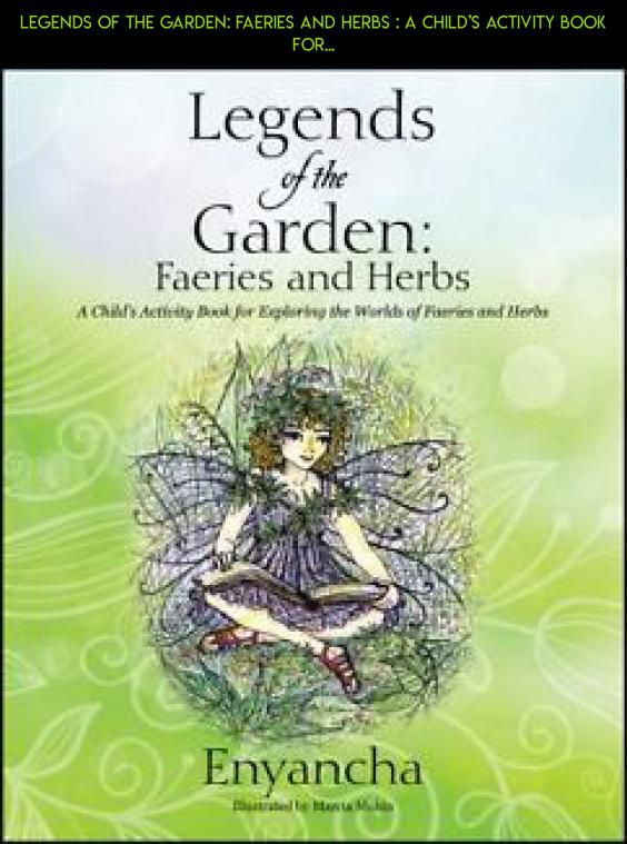 Legends of the Garden: Faeries and Herbs : A Child's Activity Book for... #for #kit #tech #gadgets #technology #racing #drone #gardening #kids #fpv #shopping #parts #plans #camera #products