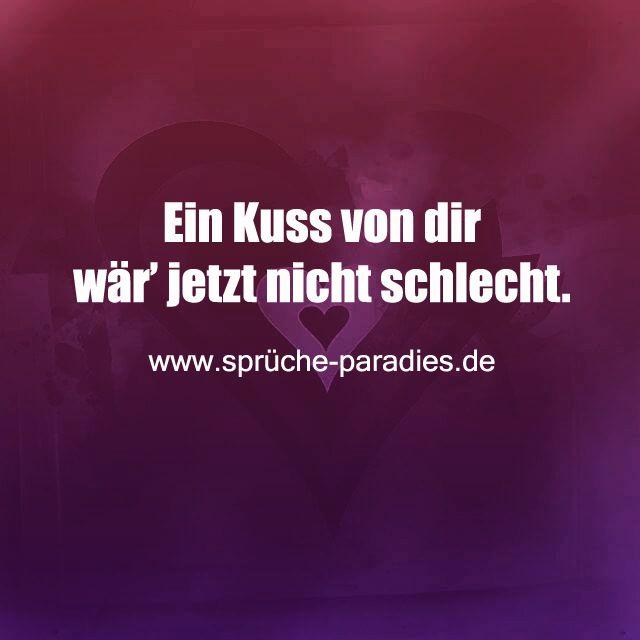 Ein Kuss Von Dir Wär Jetzt Nicht Schlecht Zitatesprüche