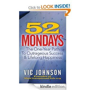 52 Mondays: The One Year Path To Outrageous Success & Lifelong Happiness: Vic Johnson: Amazon.com: Kindle Store