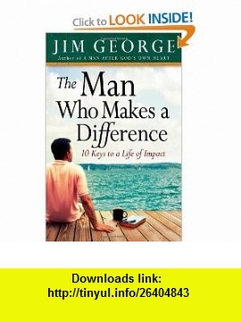The Man Who Makes A Difference 10 Keys to a Life of Impact (9780736920711) Jim George , ISBN-10: 0736920714  , ISBN-13: 978-0736920711 ,  , tutorials , pdf , ebook , torrent , downloads , rapidshare , filesonic , hotfile , megaupload , fileserve