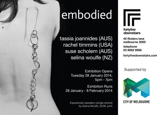 Embodied  Artists: Tassia Joannides, Rachel Timmins, Suse Scholem, Selina Woulfe Management: Abby Storey Place: fortyfivedownstairs (Melbourne, Australia) 28-Jan-2014 - 08-Feb-2014  website: www.fortyfivedownstairs.com website: embodiedmelbourne.weebly.com mail: info@fortyfivedownstairs.com