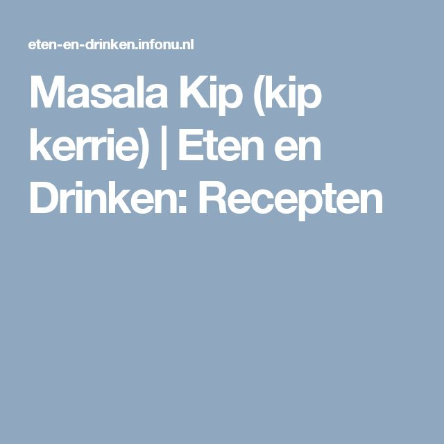 Masala Kip (kip kerrie) | Eten en Drinken: Recepten