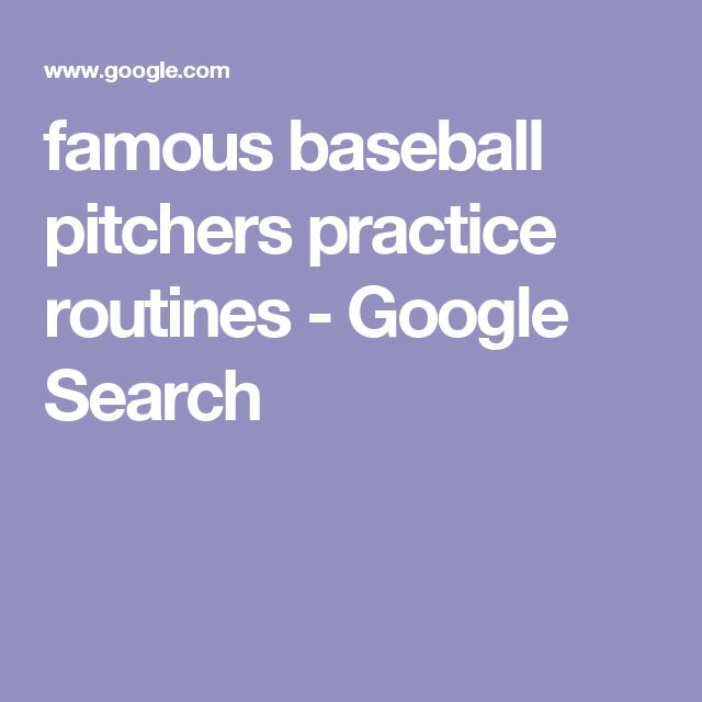 famous baseball pitchers practice routines - Google Search