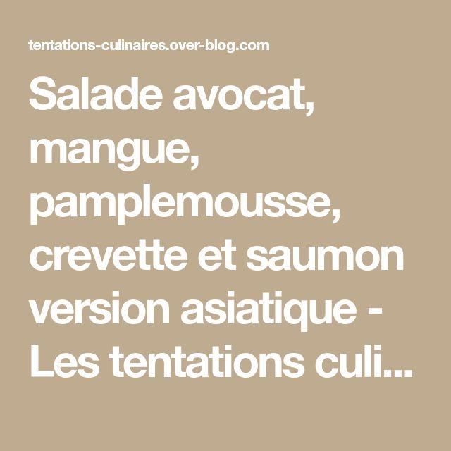 Salade avocat, mangue, pamplemousse, crevette et saumon version asiatique - Les tentations culinaires de Clémence