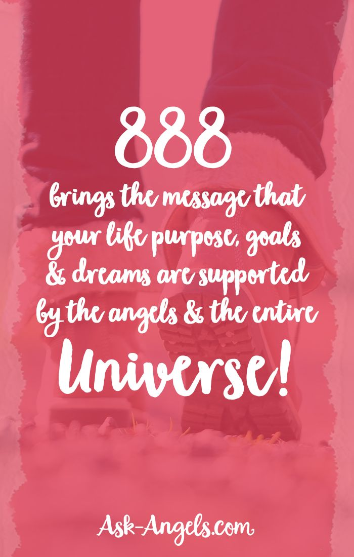 888 brings the message that your life purpose, goals and dreams are supported by the angels and the entire universe!