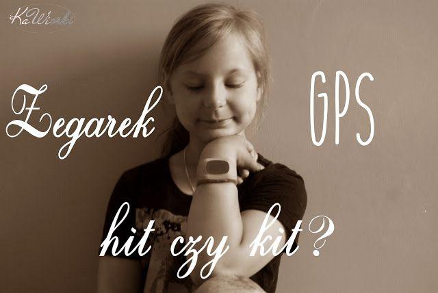 Kawiorki - blog parentingowo lifestylowy: Zegarek z GPS, to bezpieczeństwo Twojego dziecka!