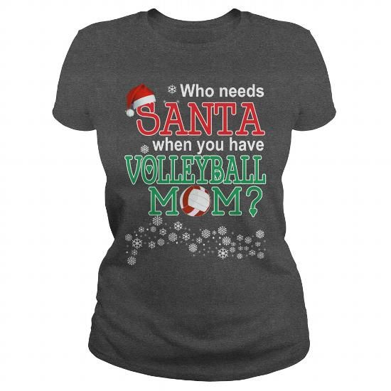 Awesome Tee  Who needs SANTA when you have VOLLEYBALL MOM  T-Shirts