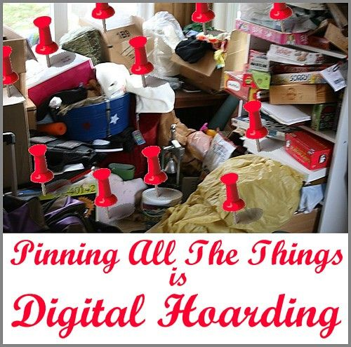 "Pinning All The Things Is Digital Hoarding.    It's not ""content curation."""