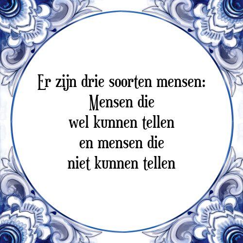 Er zijn drie soorten mensen: Mensen die wel kunnen tellen en mensen die niet kunnen tellen - Bekijk of bestel deze Tegel nu op Tegelspreuken.nl