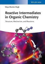 Reactive intermediates in organic chemistry :  structure, mechanism and reactions / Maya Shankar Singh