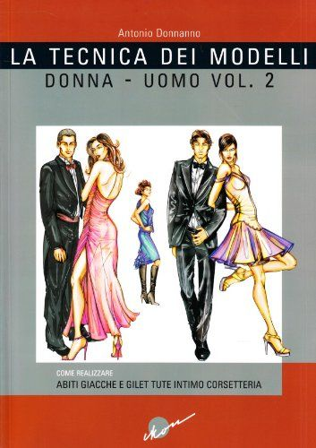 La tecnica dei modelli uomo-donna. Come realizzare abiti, giacche e gilet, tute, intimo, corsetteria: 2 - Antonio Donnanno