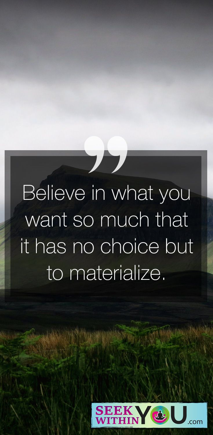 Believe in what you want so much that it has no choice but to materialize! #lawofattraction