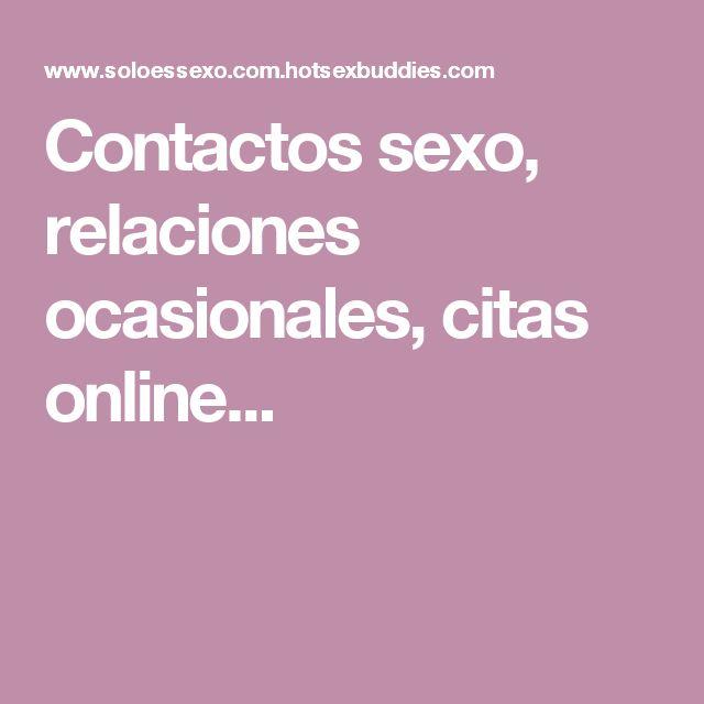 Contactos sexo, relaciones ocasionales, citas online...