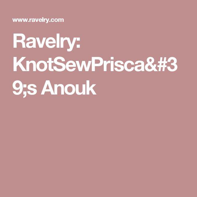 Ravelry: KnotSewPrisca's Anouk