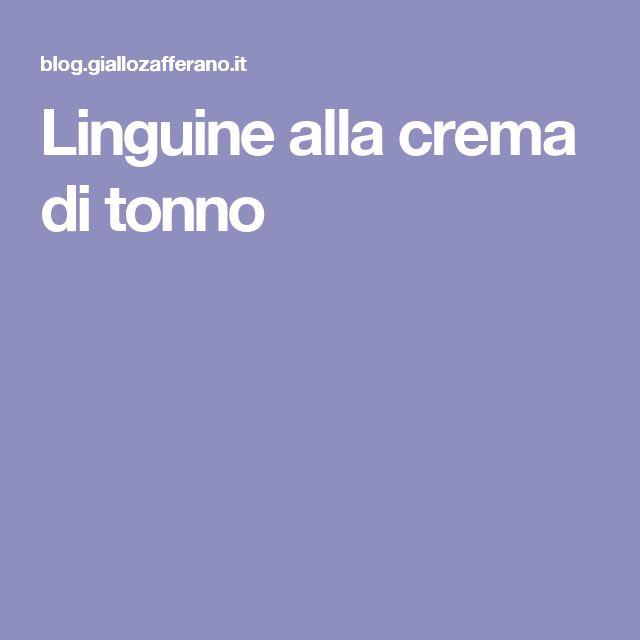 Linguine alla crema di tonno