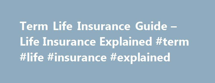Term Life Insurance Guide – Life Insurance Explained #term #life #insurance #explained http://vermont.nef2.com/term-life-insurance-guide-life-insurance-explained-term-life-insurance-explained/  # Home > Term Life Insurance Explained Term Life Insurance Explained Term life insurance is an insurance policy that is written for a specified period of time. Term life policies are an excellent way to make sure that family goals are met, even if you cannot be there personally. When a term life…