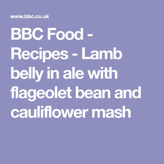 BBC Food - Recipes - Lamb belly in ale with flageolet bean and cauliflower mash