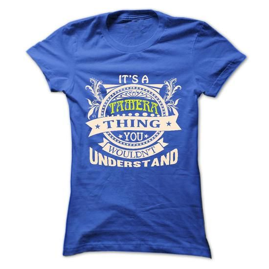 its a TAMERA Thing You Wouldnt Understand ! - T Shirt,  - #boho tee #t'shirt quilts. LIMITED TIME PRICE => https://www.sunfrog.com/Names/its-a-TAMERA-Thing-You-Wouldnt-Understand--T-Shirt-Hoodie-Hoodies-YearName-Birthday-36613779-Ladies.html?68278