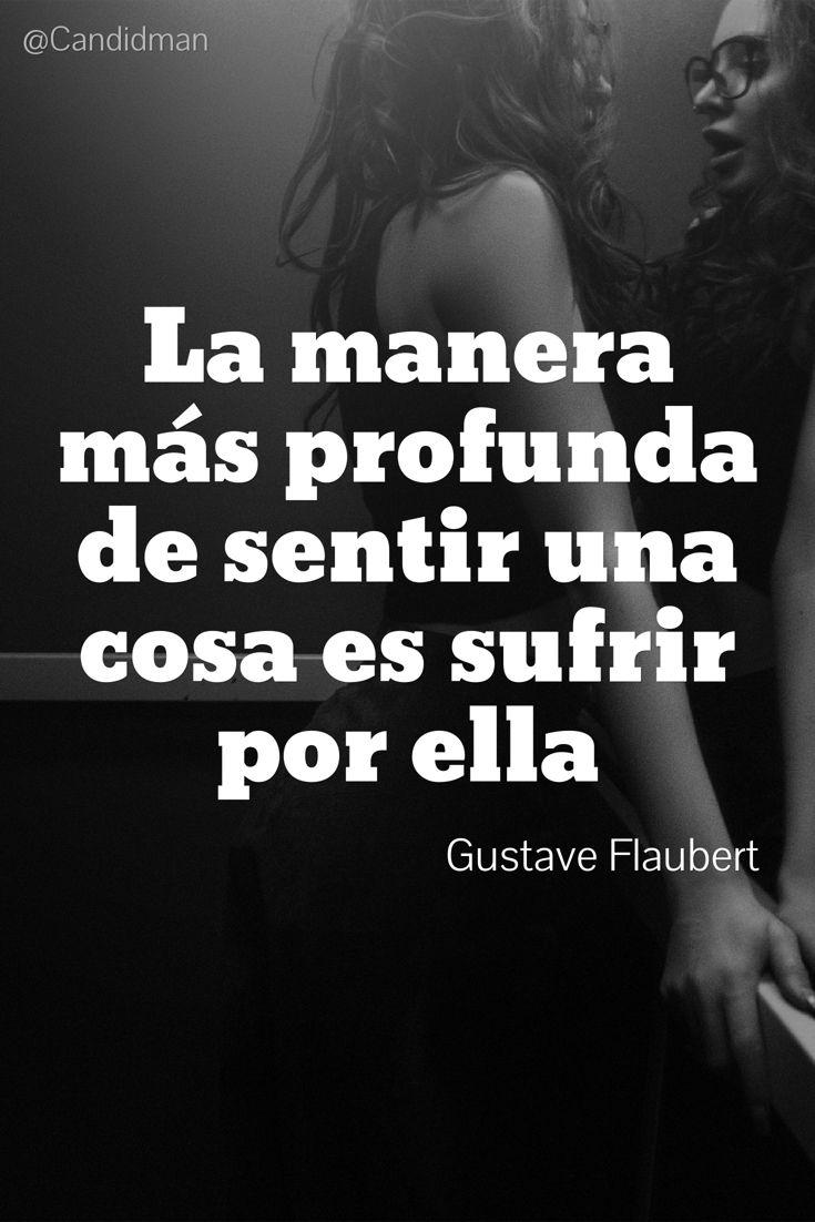 """""""La manera más profunda de #Sentir una cosa es #Sufrir por ella"""". #GustaveFlaubert #FrasesCelebres @candidman"""